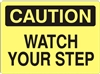 WATCH YOUR STEP Caution Sign 10x14